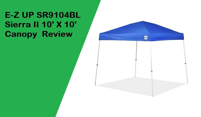 E-Z UP SR9104BL Sierra II 10 by 10-Feet Canopy Review